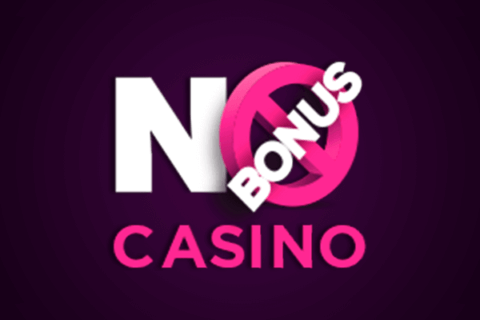 NO BONUS CASINO CASINO